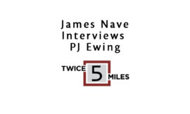 Twice 5 Miles Interview with PJ Ewing
